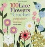100 Lace Flowers to Crochet - Caitlin Sainio
