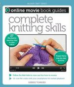 Complete Knitting Skills : Online Movie Book Guides - Debbie Tomkies