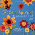 50 Sunflowers to Knit, Crochet & Felt - Kristin Nicholas