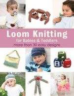 Loom Knitting for Babies & Toddlers - Isela Phelps