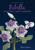 Bibilla Knotted Lace Flowers : Milner Craft Series - Elena Dickson