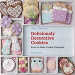 Deliciously Decorative Cookies : Easy to Make Cookie Creations - Fiona Pearce