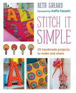 Stitch it Simple : 25 Hand Sewn Projects to Make and Share - Beth Sheard