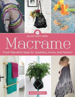 Macrame : 18 Stylish Projects to Create Using Beautiful Decorative Knots - Kat Hartmann