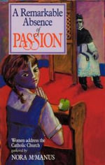 A Remarkable Absence of Passion : Women Address the Catholic Church - Nora McManus