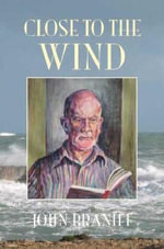 Close to the Wind : Growing Up Catholic, Working Class, Migrant and a Religious in Australia 1955-2005 - John Braniff