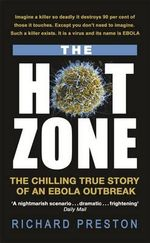 The Hot Zone : The Chilling True Story of an Ebola Outbreak - Richard Preston