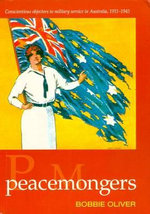 Peacemongers : Conscientious Objectors to Military Service in Australia, 1911-1945 - Bobbie Oliver