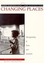 Changing Places: Aboriginality in Texts and Contexts : Aboriginality in Texts and Contexts - Sue Kenworthy