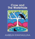 The Crow and the Waterhole - Ambelin Kwaymullina