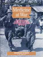 Medicine at War : Medical Aspects of Australia's Involvement in Southeast Asian Conflicts 1950 - 1972 - Brendan O'Keefe