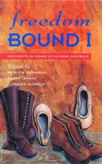 Freedom Bound : Documents on Women in Colonial Australia I