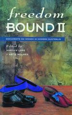 Freedom Bound : Documents on Women in Modern Australia II