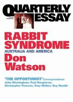 Rabbit Syndrome : Australia and America - Don Watson