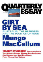 Girt by Sea: Australia, the Refugees and the Politics of Fear : Girt by Sea: the Refugees and the Politics of Fear - Mungo MacCallum