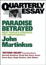 Paradise Betrayed : West Papua's Struggle for Independence - John Martinkus