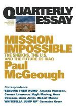Quarterly Essay: No.14 : Mission Impossible - The Sheikhs, the U.S. and the Future of Iraq - Paul McGeough