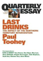 Last Drinks : Quarterly Essay 30 :  The Impact of the Northern Territory Intervention - Paul Toohey