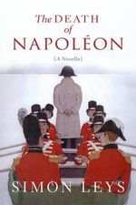 The Death of Napoleon :  A Novella - Simon Leys