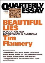 Beautiful Lies : Australia's Population and Environmental Sustainability - Tim Flannery