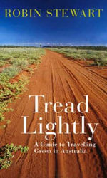 Tread Lightly  : A Guide to Travelling Green in Australia - Robin Stewart