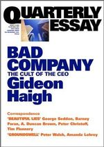 Quarterly Essay 10 : Bad Company: the Cult of the Ceo - Gideon Haigh