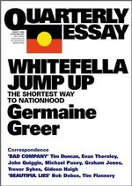 Whitefella Jump Up : The Shortest Way to Nationhood - Dr. Germaine Greer
