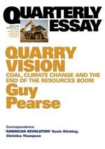 Quarry Vision : Coal, Climate Change and the End of the Resources Boom - Guy Pearse