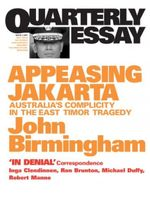 Appeasing Jakarta : Australia's Complicity in the East Timor Tragedy - John Birmingham