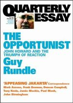 The Opportunist: John Howard and the Triumph of Reaction : John Howard and the Triumph of Reaction (Quarterly Essay, 3) - Guy Rundle