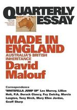 Quarterly Essay 12 : Made in England :  Australia's British Inheritance - David Malouf