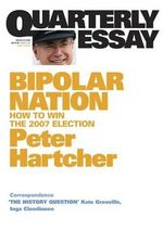 Bipolar Nation : How to Win the 2007 Election - Peter Hartcher