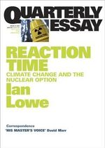 Reaction Time : Climate Change and the Nuclear Option - Ian Lowe