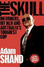 The Skull : Informers, Hit Men and Australia's Toughest Cop - Adam Shand