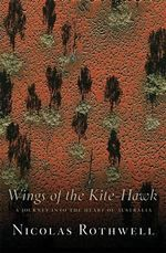Wings of the Kite-Hawk :  A Journey into the Heart of Australia - Nicolas Rothwell