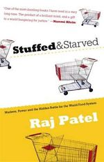 Stuffed and Starved : Markets, Power and the Hidden Battle for the World Food System - Raj Patel