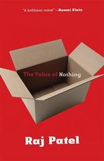 The Value of Nothing : How to Reshape Market Society and Redefine Democracy - Raj Patel
