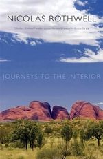 Journeys to the Interior - Nicolas Rothwell