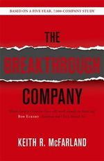 The Breakthrough Company  : How Everyday Companies Become Extraordinary Performers - Keith McFarland