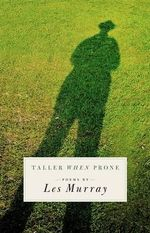 Taller When Prone : Poems - Les A. Murray