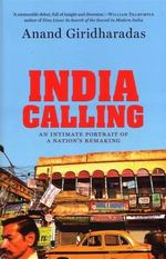 India Calling : An Intimate Portrait of a Nation's Remaking - Anand Giridharadas