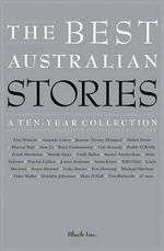 The Best Australian Stories : A Ten-Year Collection - Black Inc. (Ed)