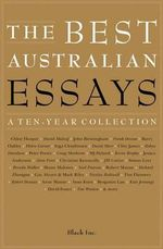 The Best Australian Essays : A Ten-Year Collection - Black Inc. (ed)