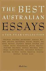 The Best Australian Essays : A Ten-Year Collection - Black Inc. (ed)