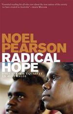 Radical Hope : Education and Equality in Australia - Noel Pearson