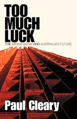 Too Much Luck : The Mining Boom and Australia's Future - Paul Cleary