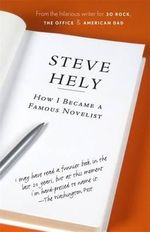 How I Became a Famous Novelist : From the hilarious writer for 30 Rock, The Office & American Dad - Steve Hely