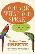 You Are What You Speak : Grammar Grouches, Language Laws and the Power of Words - Robert Lane Greene