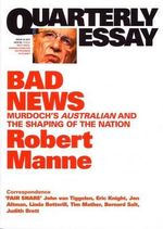 Bad News : Murdoch's Australian and the Shaping of the Nation - Robert Manne