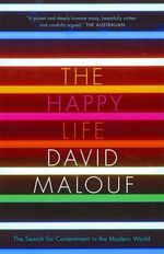 The Happy Life : The Search for Contentment in the Modern World - David Malouf